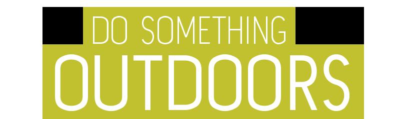 Do Something Outdoors